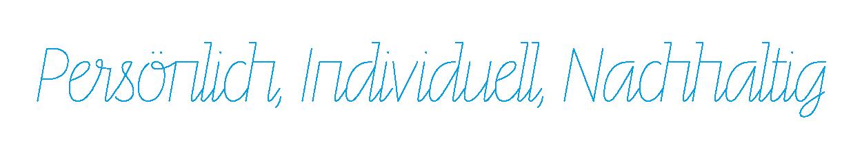 Persönlich, Individuell, Nachhaltig